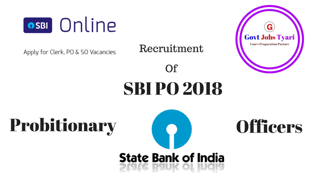 SBI PO 2018 : Recruitment, Notification, Exam Dates, Apply Online, Admit Cards