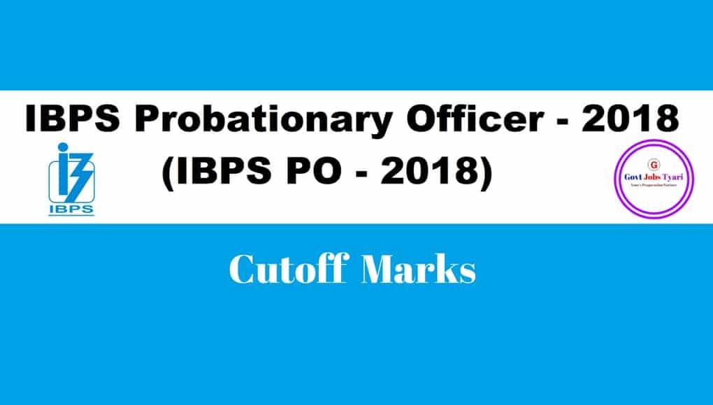 IBPS PO Cutoff Marks,IBPS Po 2018 Cutoff,IBPS 2017 PO CutOff